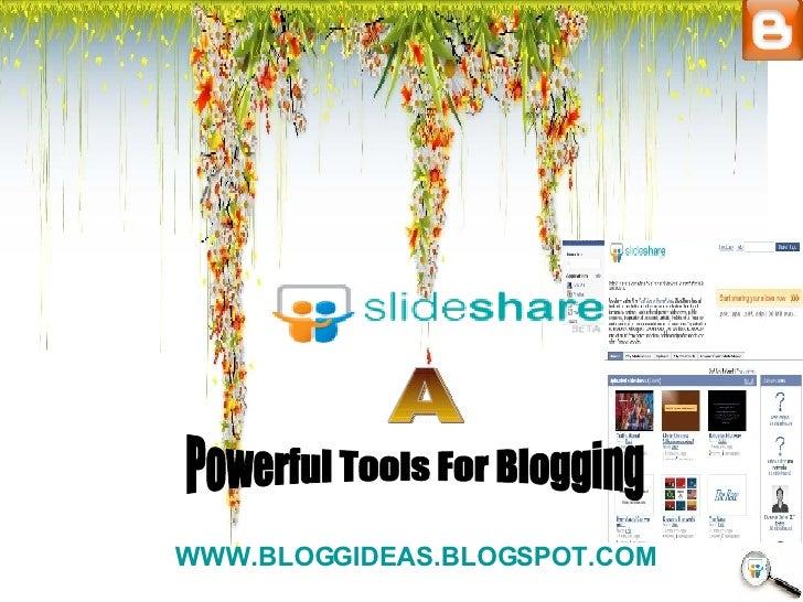Powerful Tools For Blogging A WWW.BLOGGIDEAS.BLOGSPOT.COM