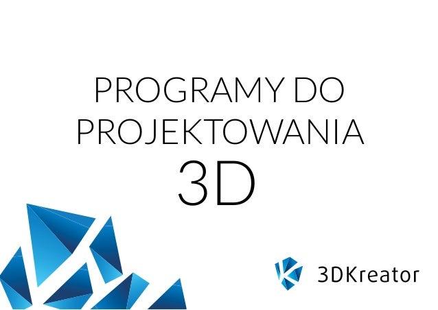 PROGRAMY DO PROJEKTOWANIA 3D
