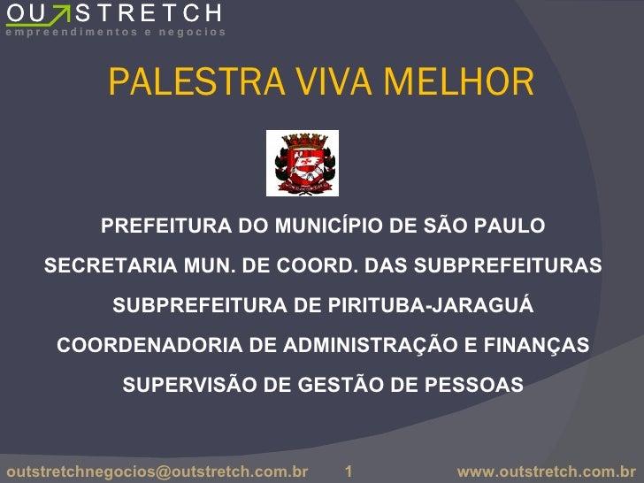 PALESTRA VIVA MELHOR <ul><li>PREFEITURA DO MUNICÍPIO DE SÃO PAULO </li></ul><ul><li>SECRETARIA MUN. DE COORD. DAS SUBPREFE...