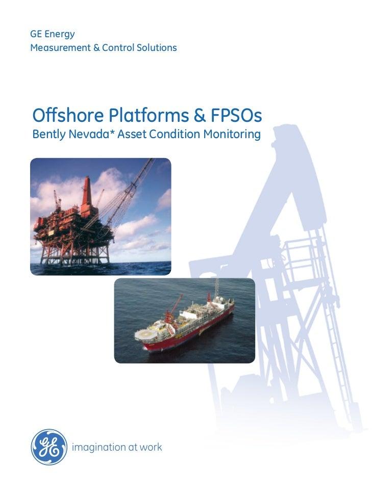GE EnergyMeasurement & Control SolutionsOffshore Platforms & FPSOsBently Nevada* Asset Condition Monitoring