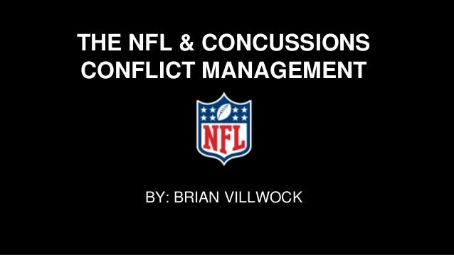 THE NFL & CONCUSSIONS CONFLICT MANAGEMENT BY: BRIAN VILLWOCK