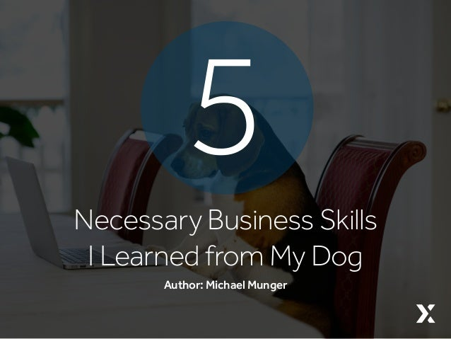 Author: Michael Munger Necessary Business Skills I Learned from My Dog 5