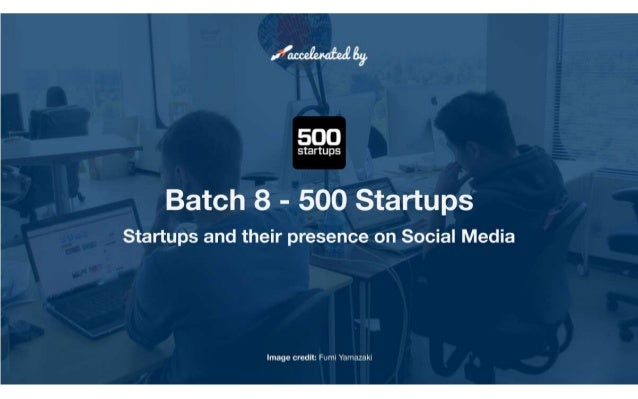 500 Startups batch 8. How are they using social media.