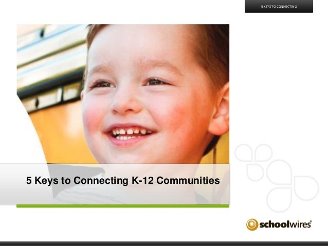 5 KEYS TO CONNECTING  5 Keys to Connecting K-12 Communities