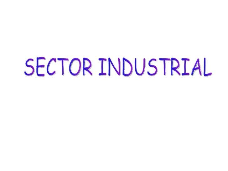 Actividad que transforma las materias primas en productosINDUSTRIA         semielaborados o elaborados empleando para ello...