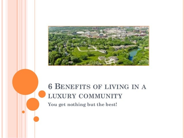 6 BENEFITS OF LIVING IN A LUXURY COMMUNITY You get nothing but the best!