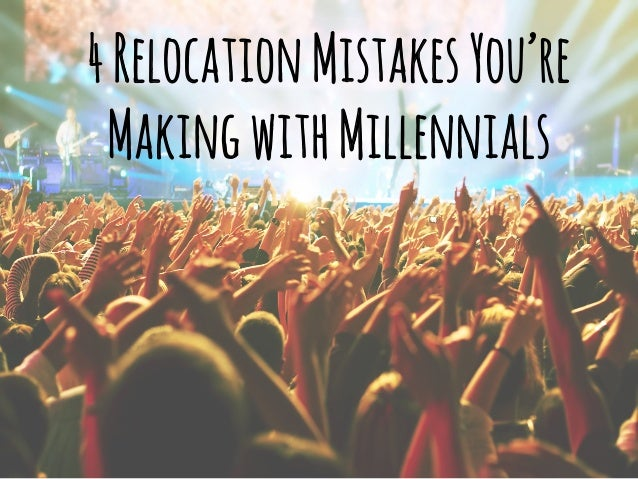 4 Relocation Mistakes You're  Making with Millennials