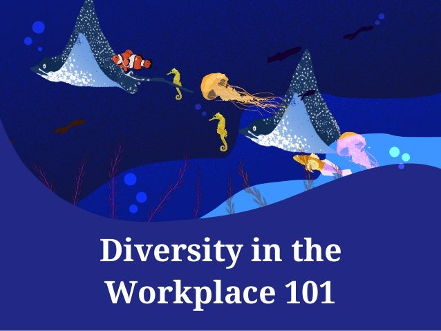 Diversity in the Workplace 101 Diversity in the Workplace 101