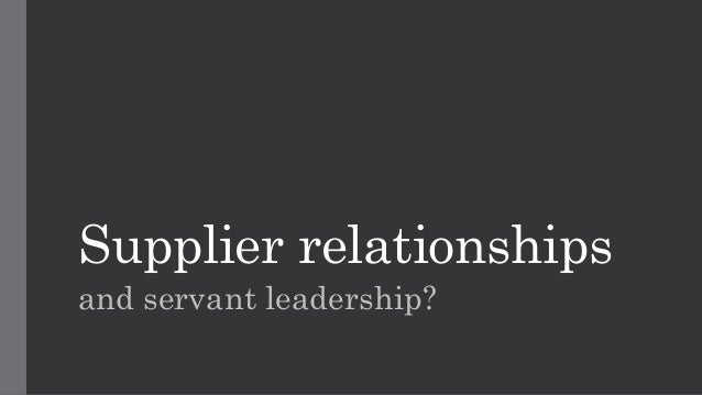 Supplier relationships and servant leadership?