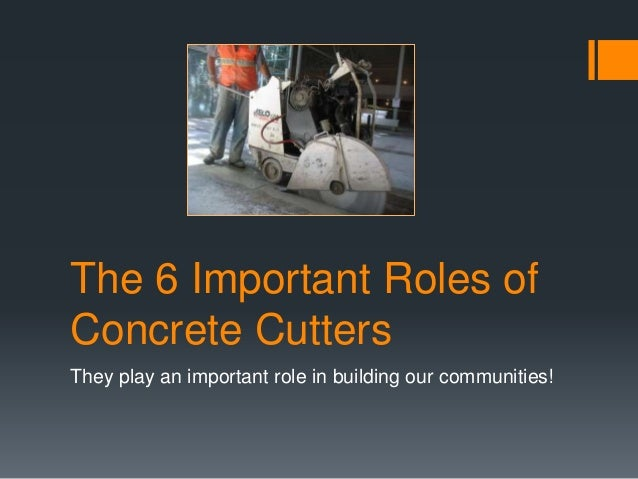 The 6 Important Roles of Concrete Cutters They play an important role in building our communities!