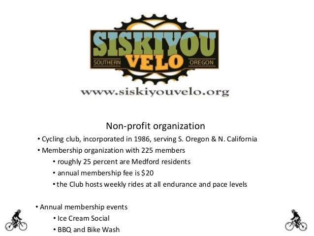 Non-profit organization • Cycling club, incorporated in 1986, serving S. Oregon & N. California • Membership organization ...