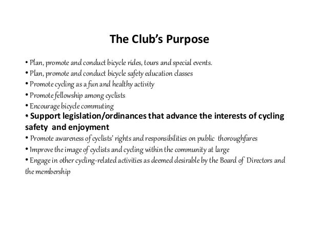 The Club's Purpose • Plan, promote and conduct bicycle rides, tours and special events. • Plan, promote and conduct bicycl...