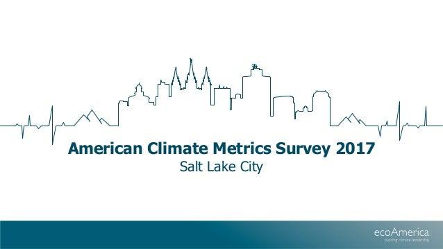 American Climate Metrics Survey 2017 Salt Lake City