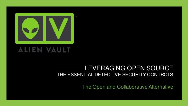 LEVERAGING OPEN SOURCE THE ESSENTIAL DETECTIVE SECURITY CONTROLS The Open and Collaborative Alternative