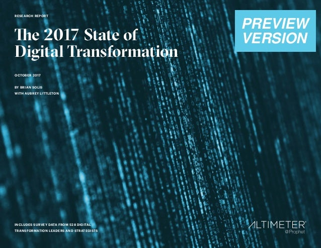 1 RESEARCH REPORT The 2017 State of Digital Transformation OCTOBER 2017 BY BRIAN SOLIS WITH AUBREY LITTLETON INCLUDES SURV...