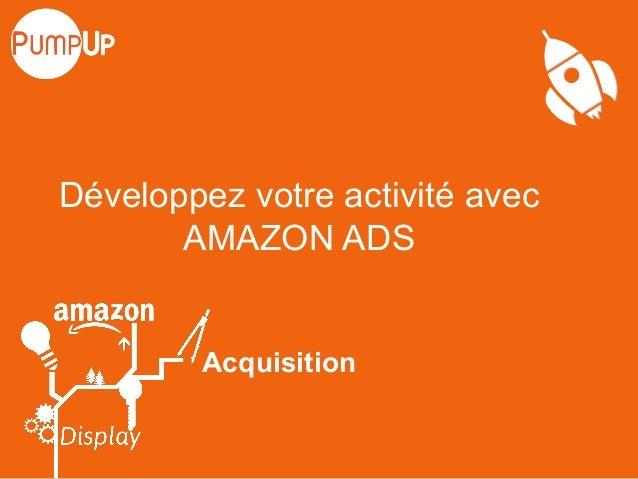 Développez votre activité avec AMAZON ADS Acquisition