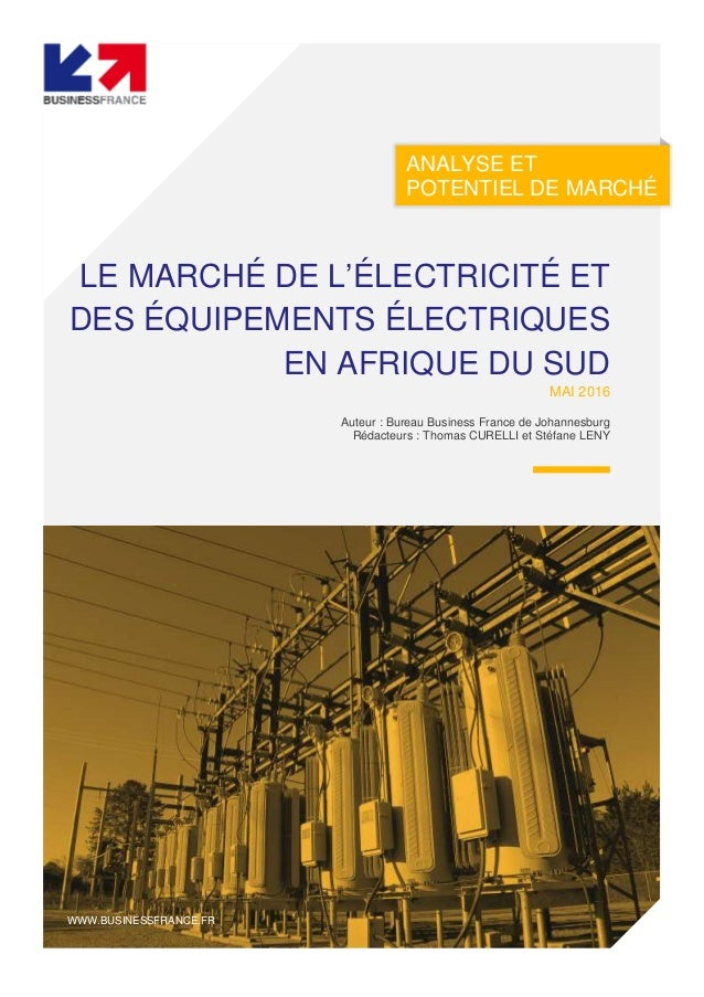 ANALYSE ET POTENTIEL DE MARCHÉ LE MARCHÉ DE L'ÉLECTRICITÉ ET DES ÉQUIPEMENTS ÉLECTRIQUES EN AFRIQUE DU SUD MAI 2016 Auteur...