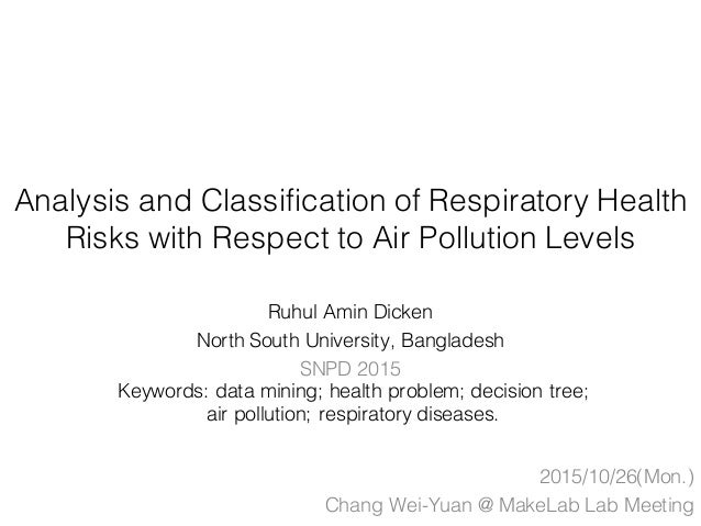 Analysis and Classification of Respiratory Health Risks with Respect to Air Pollution Levels Ruhul Amin Dicken North South...
