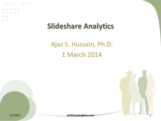 Slideshare Analytics Ajaz S. Hussain, Ph.D. 1 March 2014  3/1/2014  A2ZPharmSci@msn.com  1