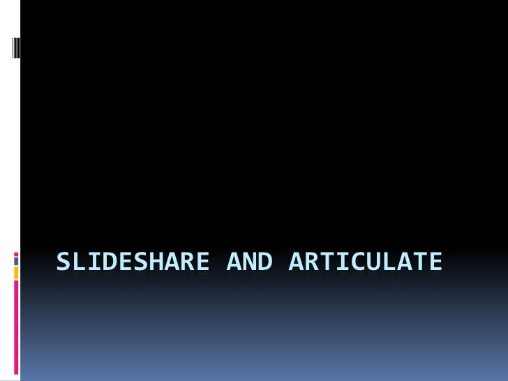 Slideshare and Articulate<br />