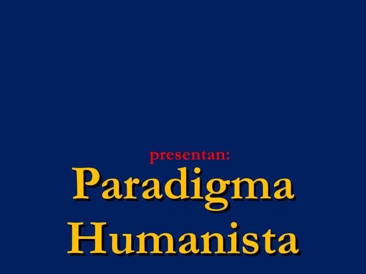 Paradigma Humanista presentan: