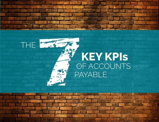 7 THE  KEY KPIs  OF ACCOUNTS  PAYABLE