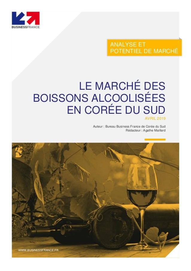 ANALYSE ET POTENTIEL DE MARCHÉ LE MARCHÉ DES BOISSONS ALCOOLISÉES EN CORÉE DU SUD AVRIL 2019 Auteur : Bureau Business Fran...