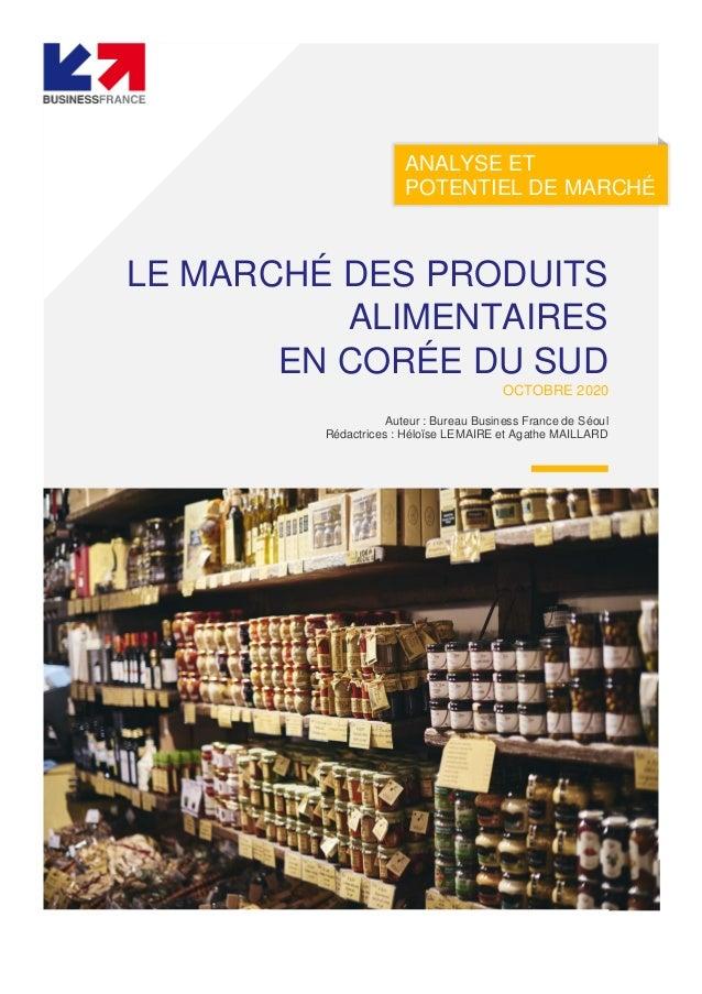 ANALYSE ET POTENTIEL DE MARCHÉ LE MARCHÉ DES PRODUITS ALIMENTAIRES EN CORÉE DU SUD OCTOBRE 2020 Auteur : Bureau Business F...
