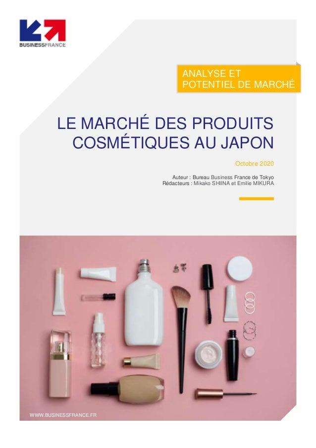 ANALYSE ET POTENTIEL DE MARCHÉ LE MARCHÉ DES PRODUITS COSMÉTIQUES AU JAPON Octobre 2020 Auteur : Bureau Business France de...
