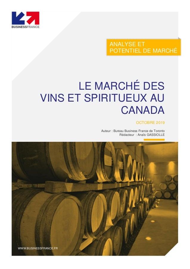 ANALYSE ET POTENTIEL DE MARCHÉ LE MARCHÉ DES VINS ET SPIRITUEUX AU CANADA OCTOBRE 2019 Auteur : Bureau Business France de ...