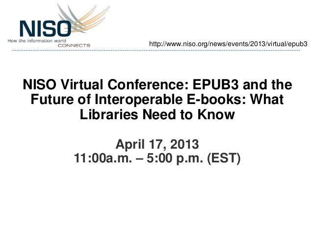 http://www.niso.org/news/events/2013/virtual/epub3NISO Virtual Conference: EPUB3 and the Future of Interoperable E-books: ...