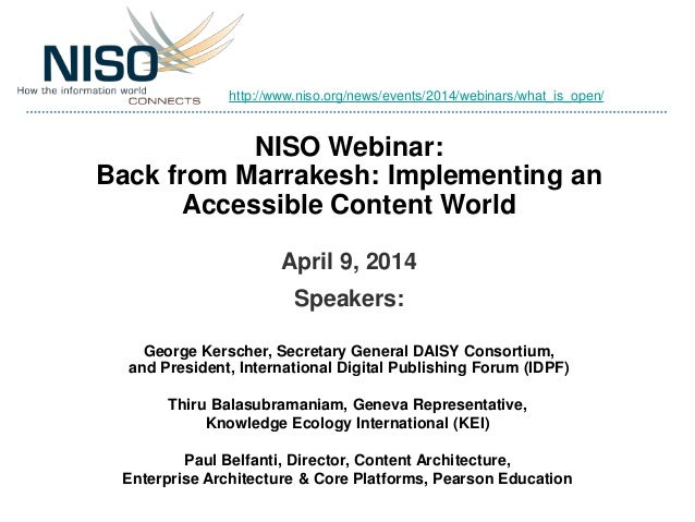 NISO Webinar: Back from Marrakesh: Implementing an Accessible Content World April 9, 2014 Speakers: George Kerscher, Secre...