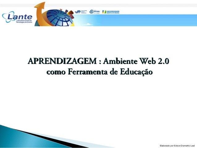 APRENDIZAGEM : Ambiente Web 2.0APRENDIZAGEM : Ambiente Web 2.0 como Ferramenta de Educaçãocomo Ferramenta de Educação Elab...