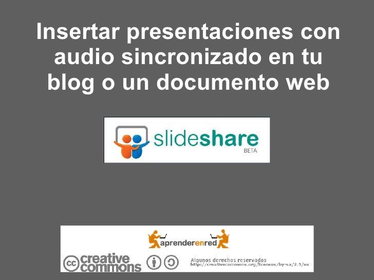 Insertar presentaciones con audio sincronizado en tu blog o un documento web
