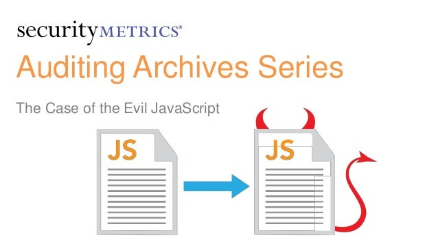Auditing Archives Series The Case of the Evil JavaScript