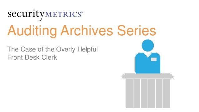 Auditing Archives Series The Case of the Overly Helpful Front Desk Clerk