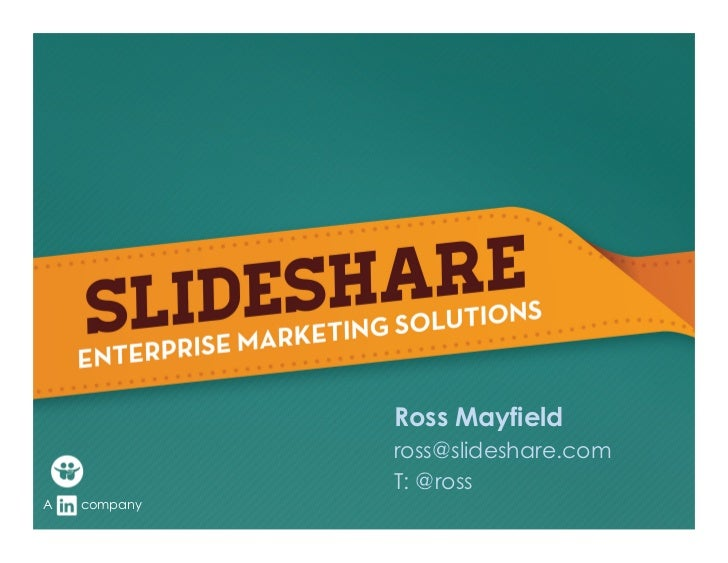 Ross Mayfield              ross@slideshare.com              T: @rossA   company