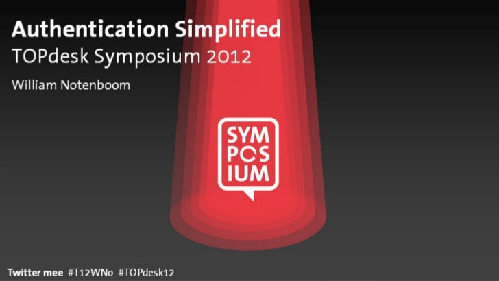 Authentication SimplifiedTOPdesk Symposium 2012William NotenboomTwitter mee #T12WNo #TOPdesk12