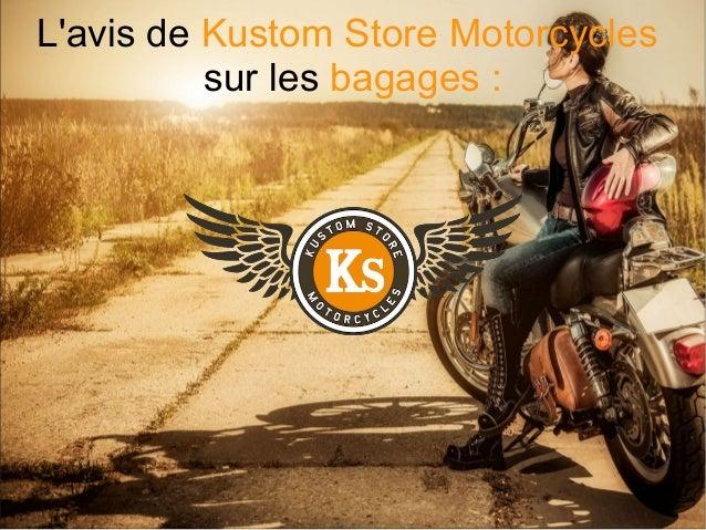 L'avis de Kustom Store Motorcycles sur les bagages :