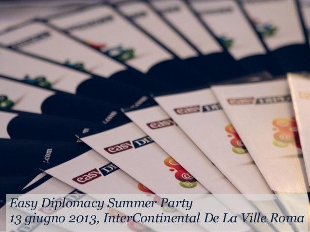 Easy Diplomacy Summer Party13 giugno 2013, InterContinental De La Ville Roma
