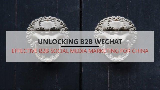 UNLOCKING B2B WECHAT EFFECTIVE B2B SOCIAL MEDIA MARKETING FOR CHINA