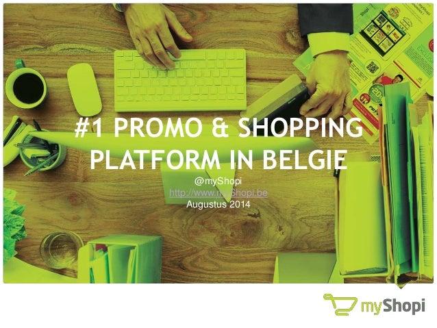 #1 PROMO & SHOPPING PLATFORM IN BELGIE @myShopi http://www.myShopi.be Augustus 2014