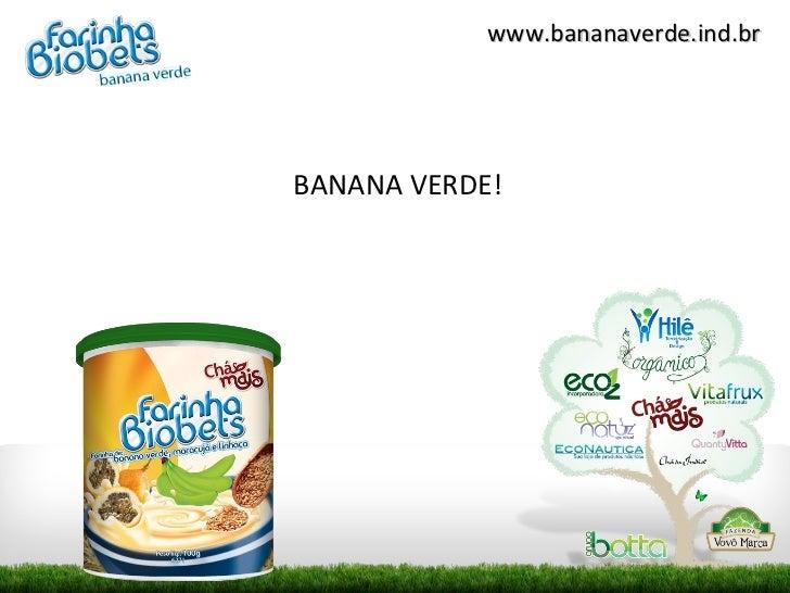 www.bananaverde.ind.brBANANA VERDE!