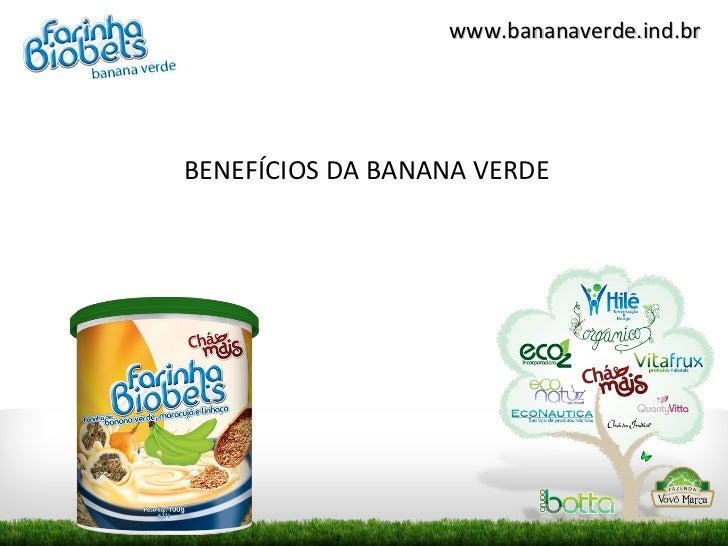 www.bananaverde.ind.brBENEFÍCIOS DA BANANA VERDE