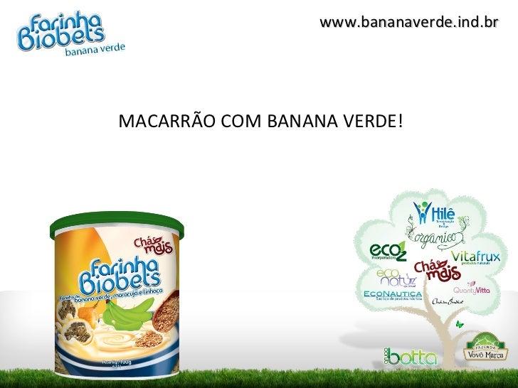 www.bananaverde.ind.brMACARRÃO COM BANANA VERDE!
