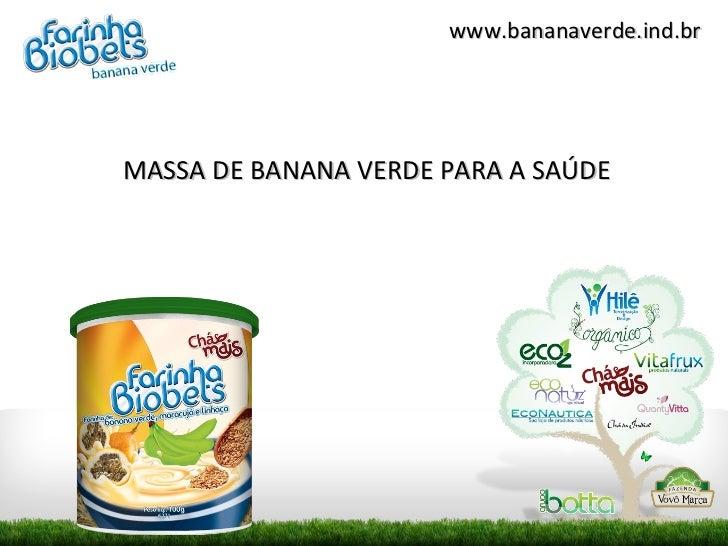 www.bananaverde.ind.brMASSA DE BANANA VERDE PARA A SAÚDE