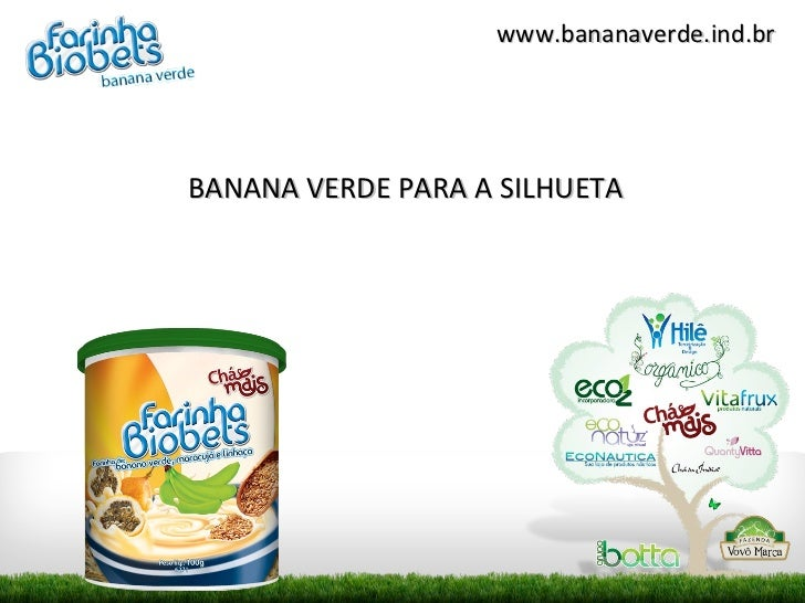 www.bananaverde.ind.brBANANA VERDE PARA A SILHUETA
