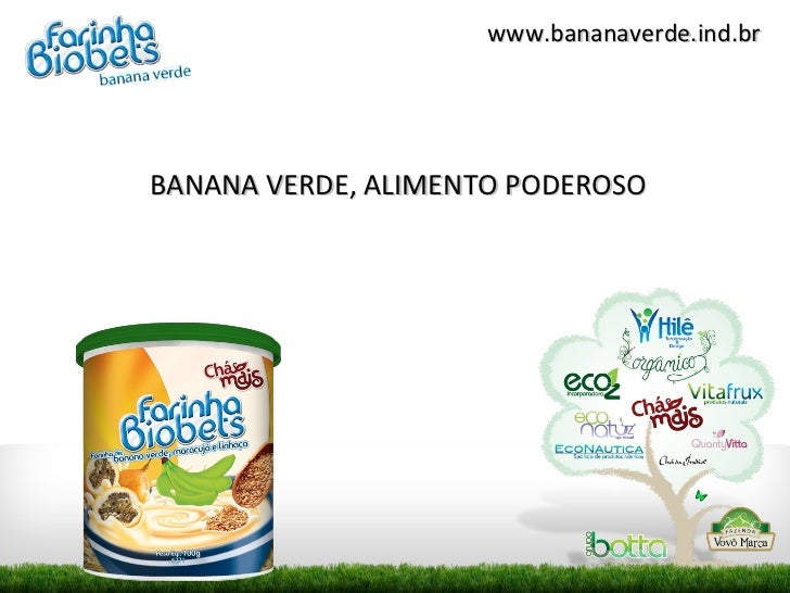 www.bananaverde.ind.brBANANA VERDE, ALIMENTO PODEROSO