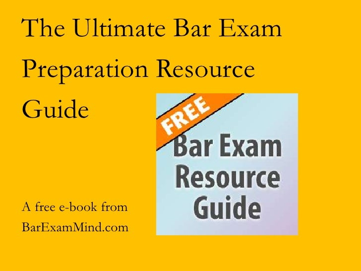 The Ultimate Bar ExamPreparation ResourceGuideA free e-book fromBarExamMind.com