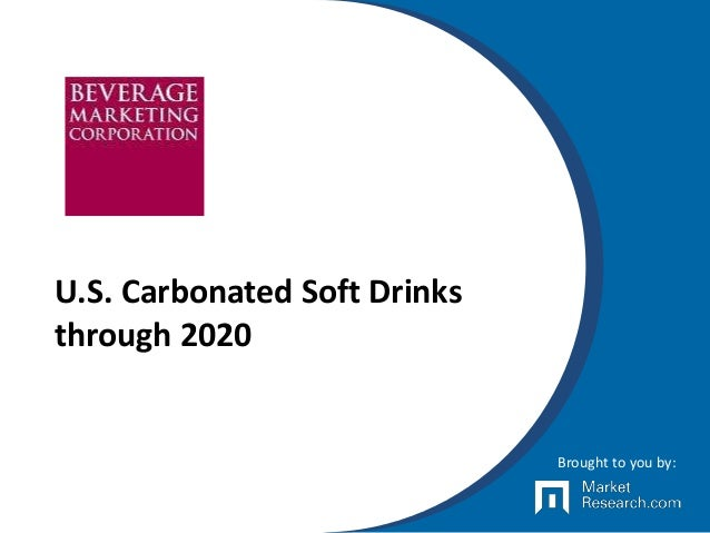 U.S. Carbonated Soft Drinks through 2020 Brought to you by: